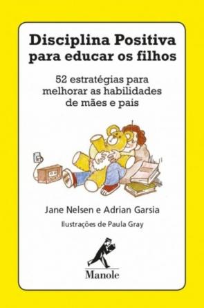 Disciplina Positiva para Educar os Filhos: 52 estratégias para melhorar as habilidades de mães e pais, do autor Jane Nelsen. Preço sugerido: R$ 36 (livro de bolso)