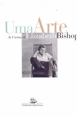Capa do livro Uma arte: as cartas de Elizabeth Bishop