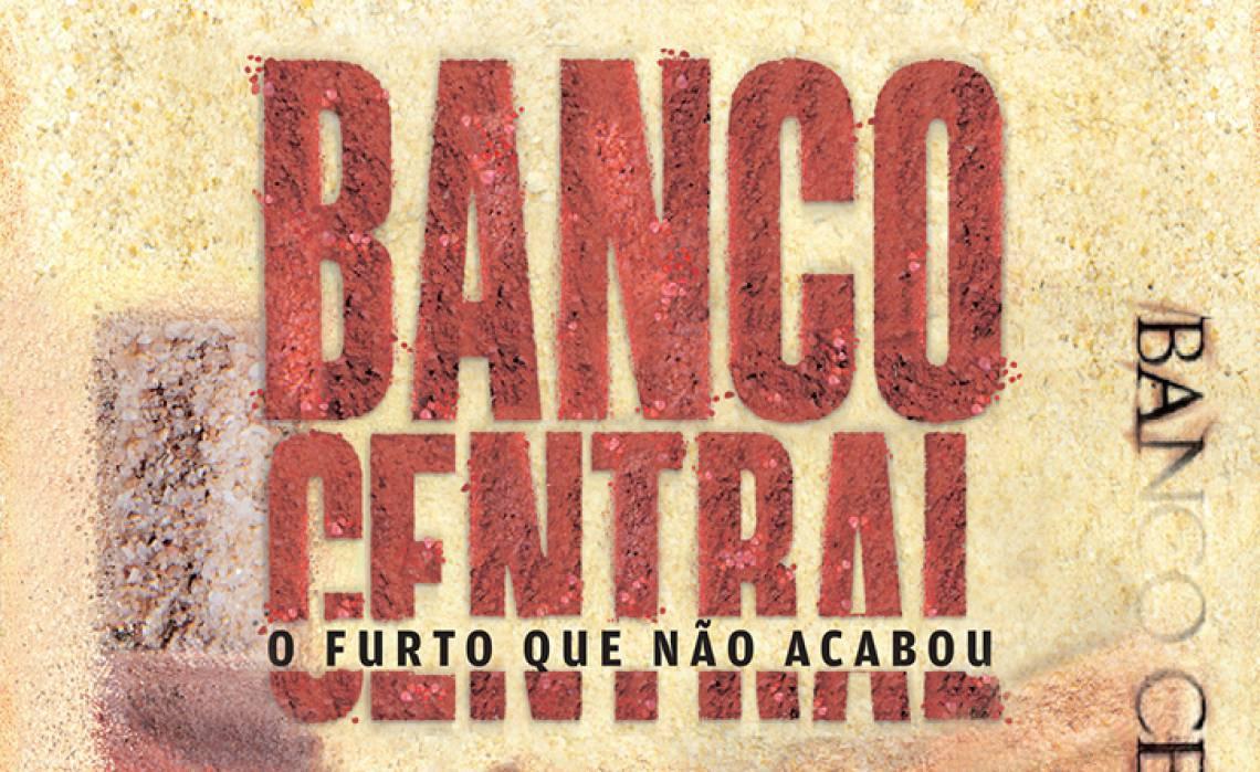 Banco Central: o furto que não acabou