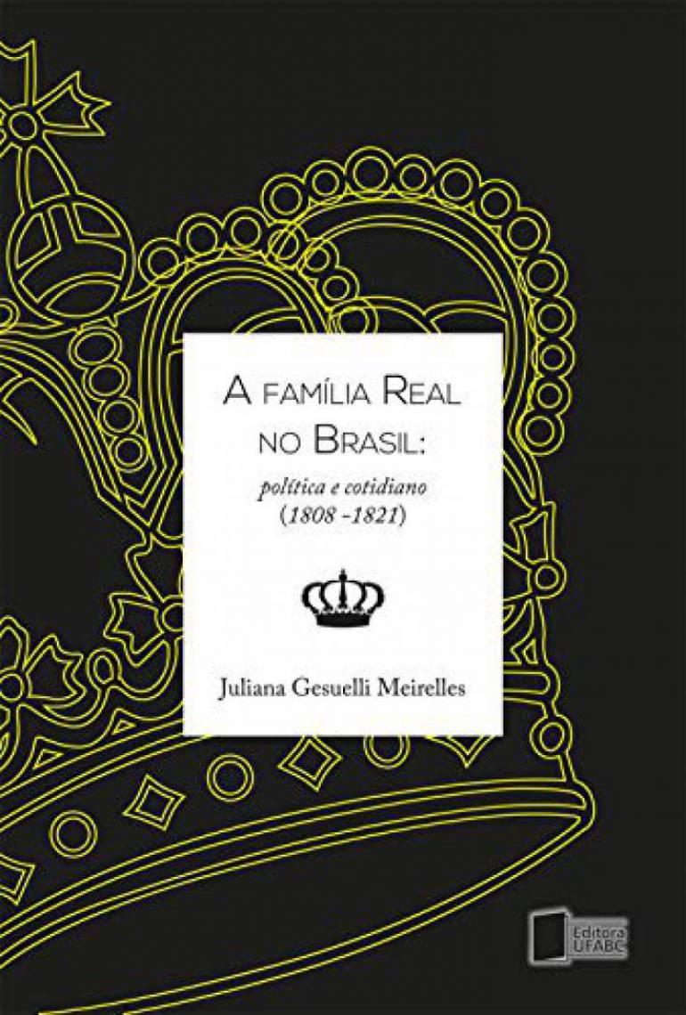 A família real no Brasil: política e cotidiano (1808-1821)