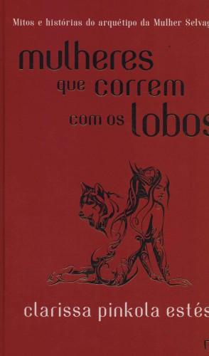 3° Mulheres que correm com os lobos- capa dura (Clarissa Pinkola Estés/Editora Rocco). 5.430 exemplares vendidos