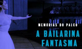 Memórias do Palco: A Bailarina Fantasma