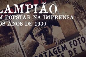 Lampião: Popstar na Imprensa dos anos de 1930
